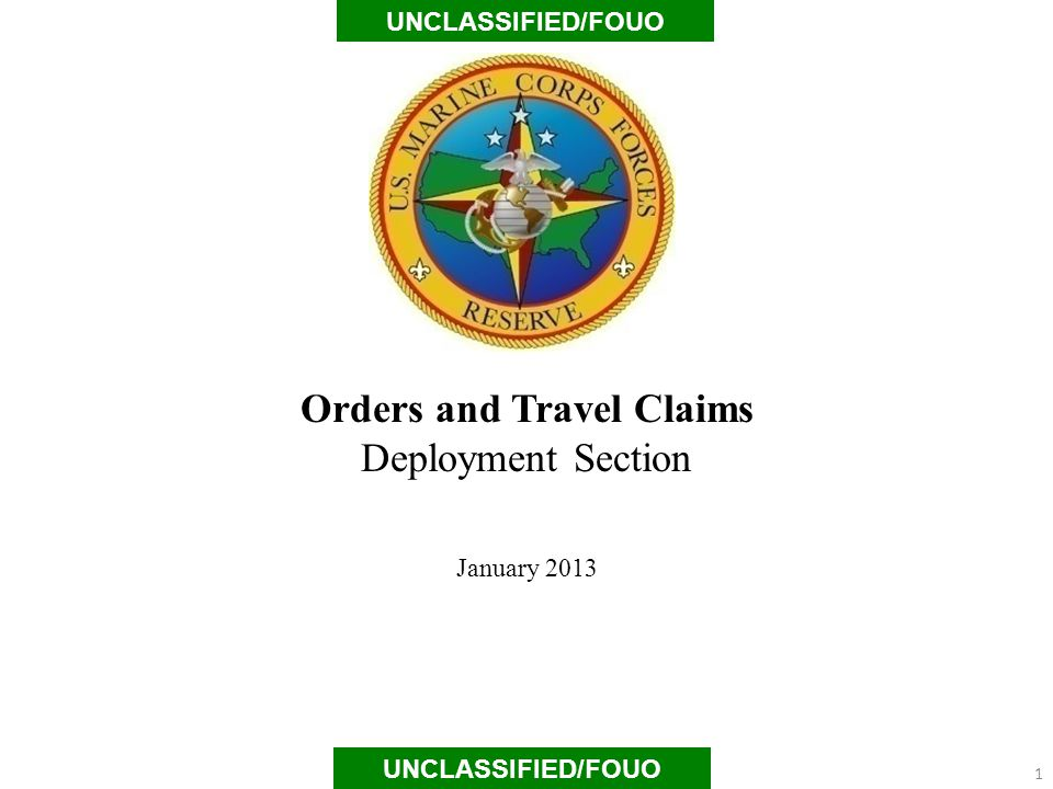 Orders and Travel Claims Deployment Section January 2013 UNCLASSIFIED/FOUO 1