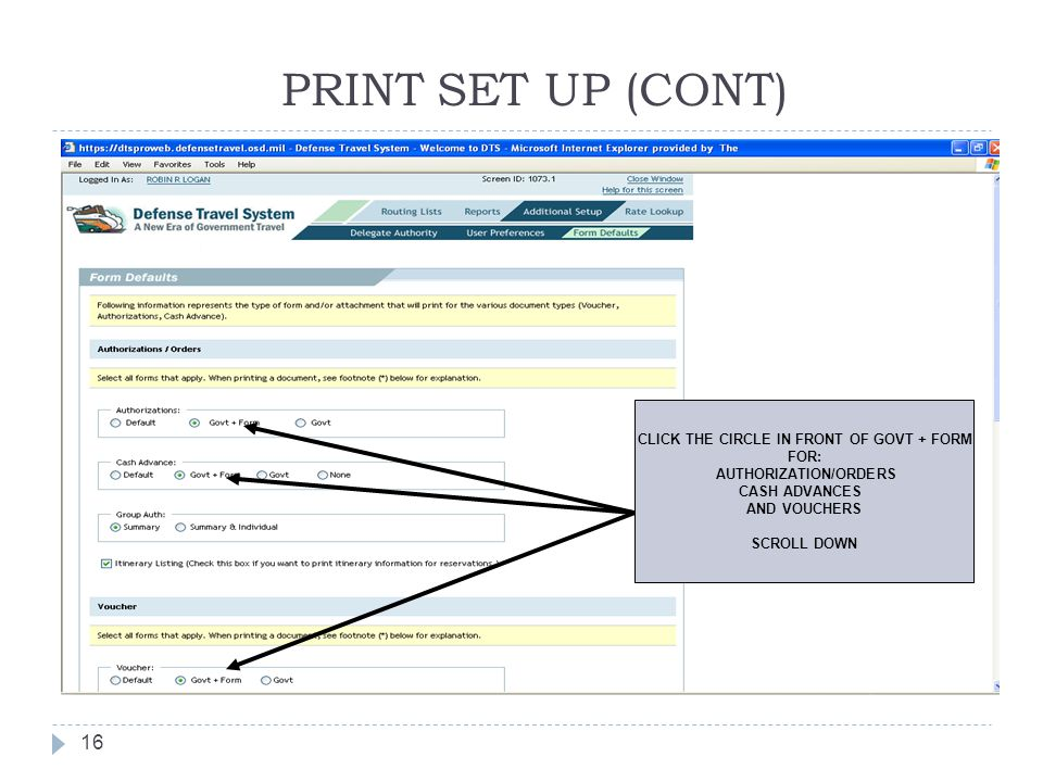 PRINT SET UP (CONT) 16 CLICK THE CIRCLE IN FRONT OF GOVT + FORM FOR: AUTHORIZATION/ORDERS CASH ADVANCES AND VOUCHERS SCROLL DOWN