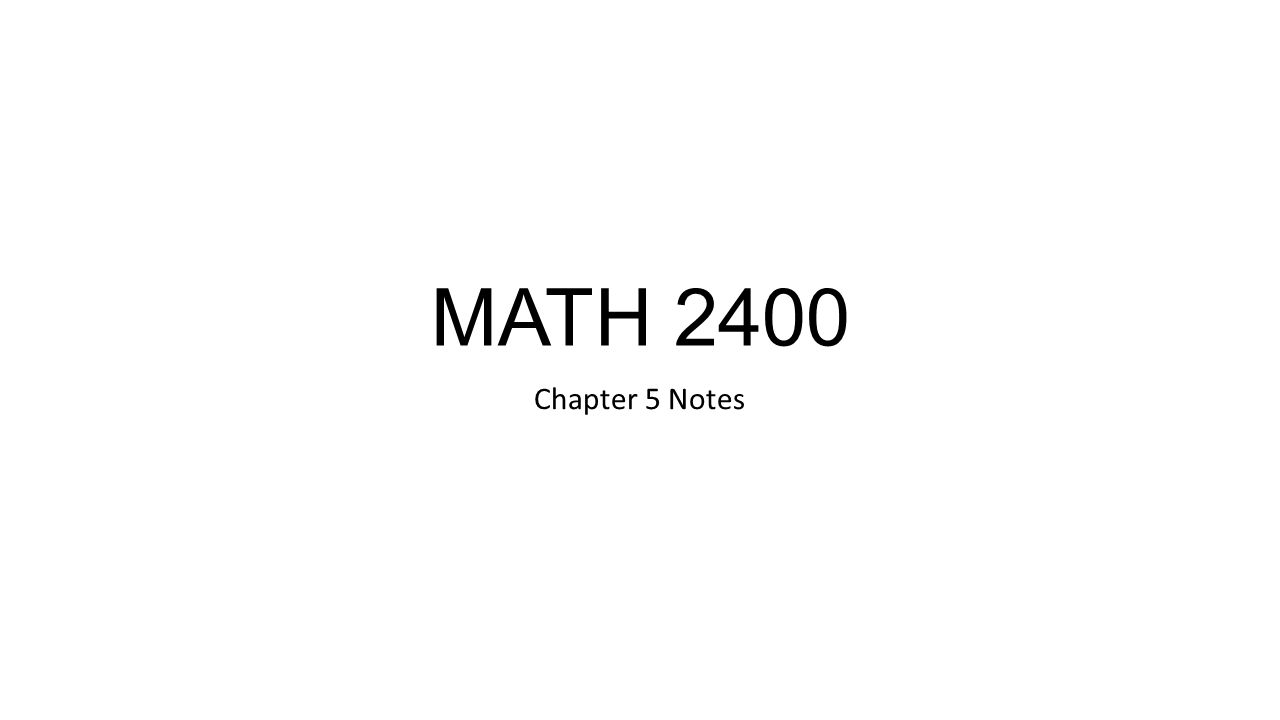 MATH 2400 Chapter 5 Notes