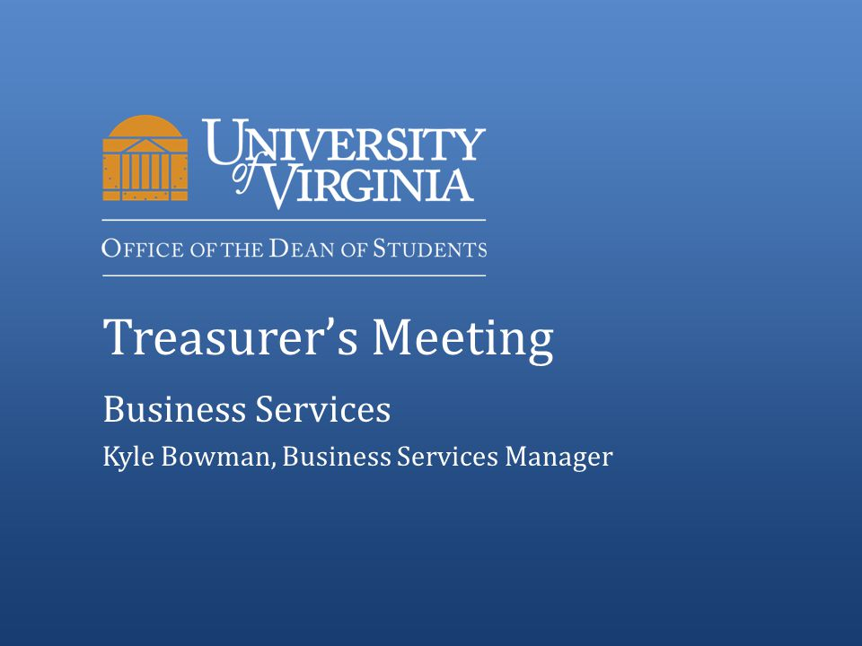 Treasurer's Meeting Business Services Kyle Bowman, Business Services Manager