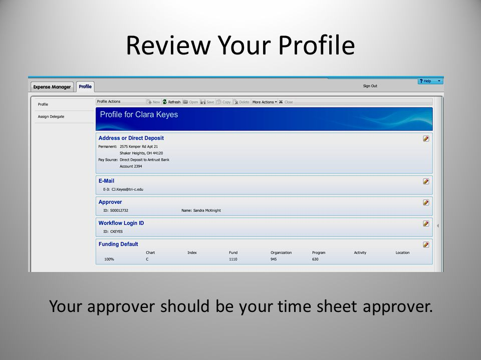 Review Your Profile Your approver should be your time sheet approver.