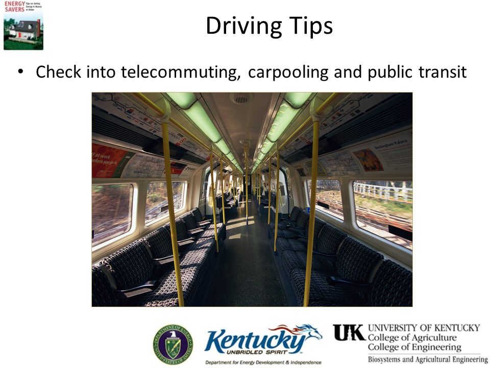 Driving Tips Check into telecommuting, carpooling and public transit