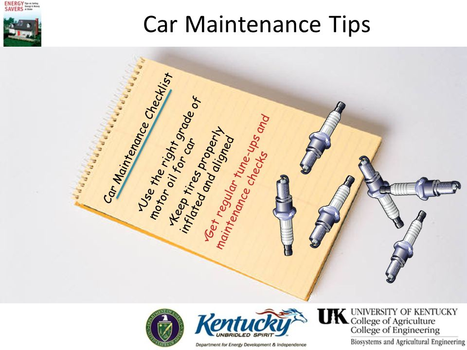 Car Maintenance Tips Car Maintenance Checklist Use the right grade of motor oil for car Keep tires properly inflated and aligned Get regular tune-ups