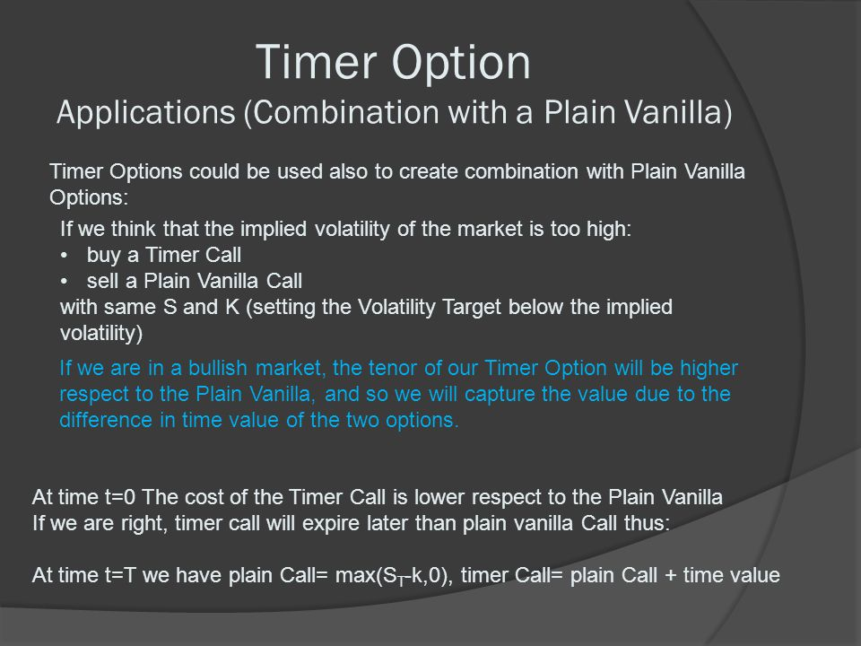 Timer Option Applications (Combination with a Plain Vanilla) Timer Options could be used also to create combination with Plain Vanilla Options: If we