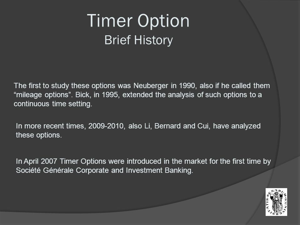 """The first to study these options was Neuberger in 1990, also if he called them """"mileage options"""". Bick, in 1995, extended the analysis of such options"""