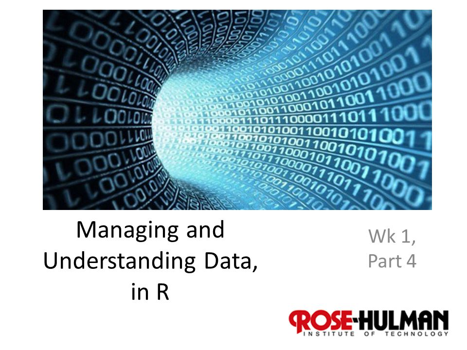 1 Managing and Understanding Data, in R Wk 1, Part 4