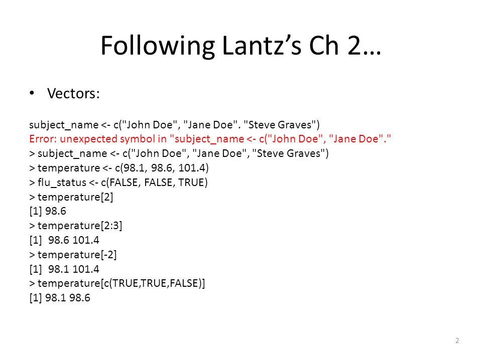 2 Following Lantz's Ch 2… Vectors: subject_name <- c( John Doe , Jane Doe .