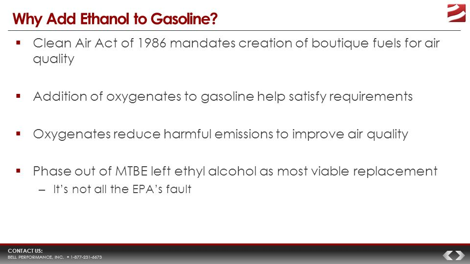 CONTACT US: BELL PERFORMANCE, INC. 1-877-231-6673 Why Add Ethanol to Gasoline.