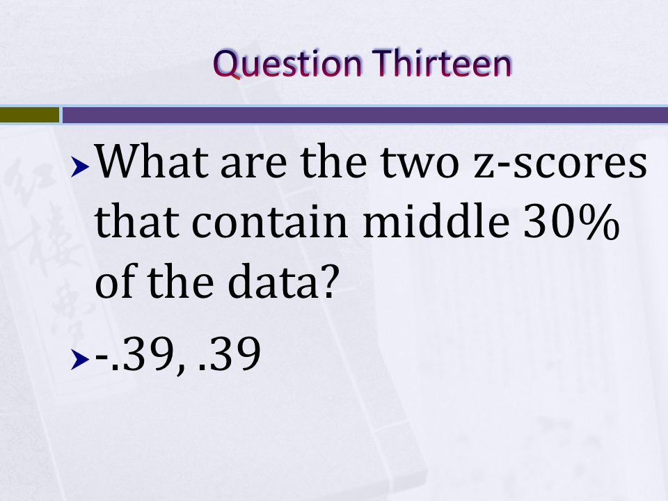  What are the two z-scores that contain middle 30% of the data  -.39,.39