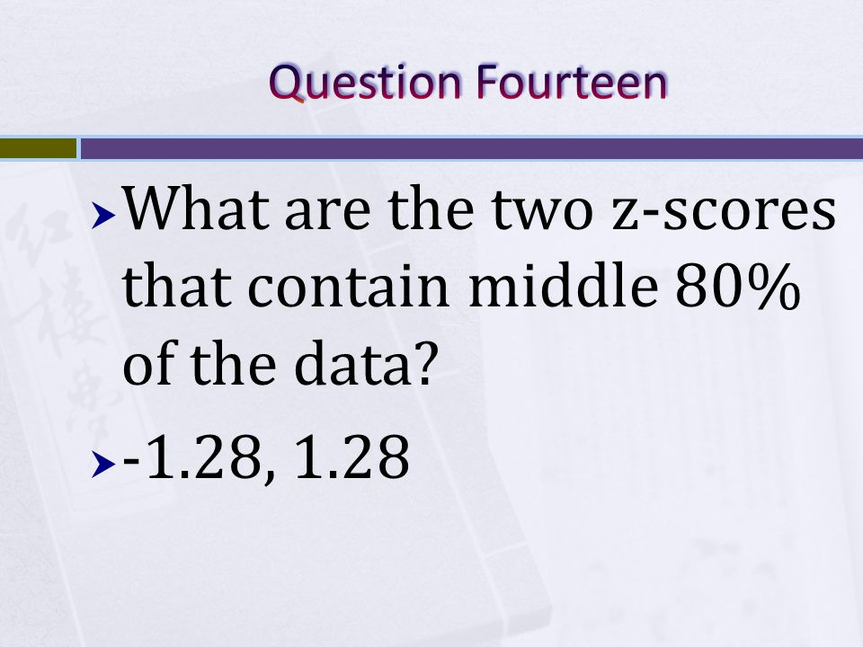  What are the two z-scores that contain middle 80% of the data  -1.28, 1.28