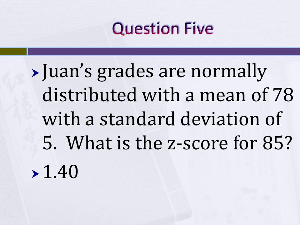  Juan's grades are normally distributed with a mean of 78 with a standard deviation of 5.