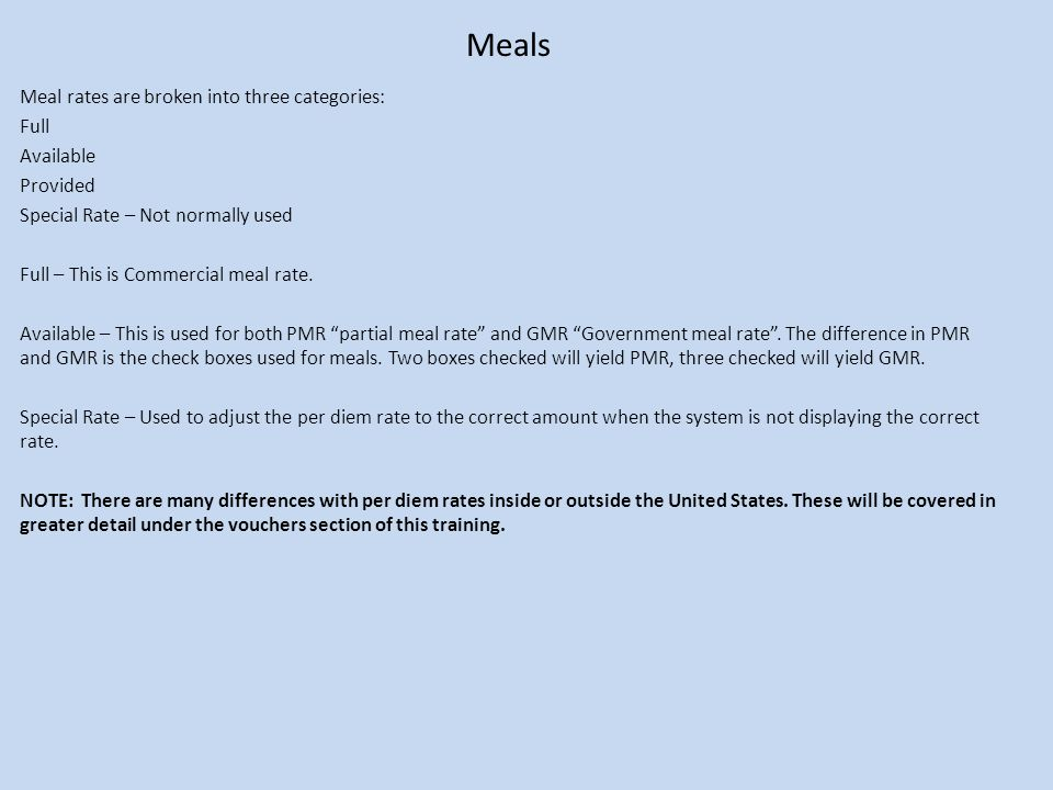 Meals Meal rates are broken into three categories: Full Available Provided Special Rate – Not normally used Full – This is Commercial meal rate.