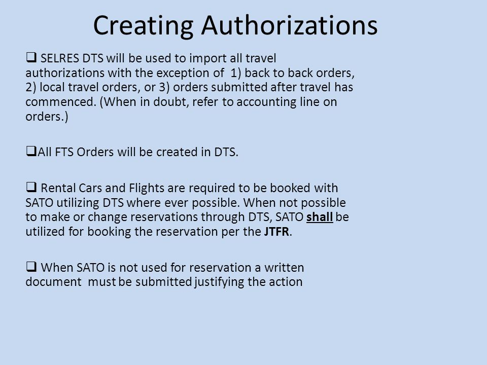 Creating Authorizations  SELRES DTS will be used to import all travel authorizations with the exception of 1) back to back orders, 2) local travel orders, or 3) orders submitted after travel has commenced.