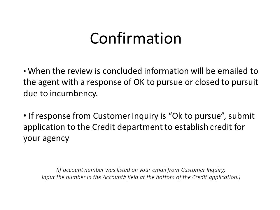 Confirmation When the review is concluded information will be emailed to the agent with a response of OK to pursue or closed to pursuit due to incumbency.
