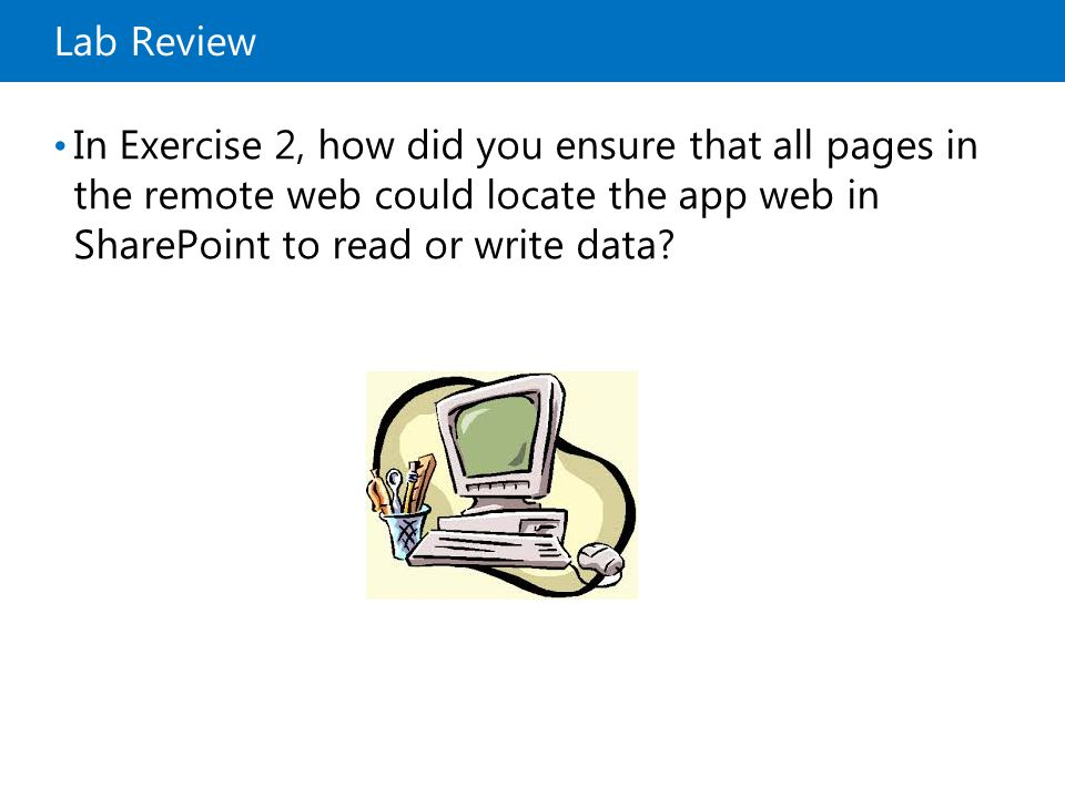 Lab Review In Exercise 2, how did you ensure that all pages in the remote web could locate the app web in SharePoint to read or write data?