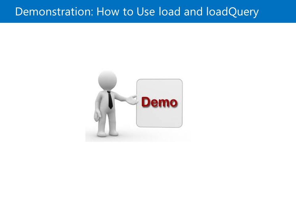 Demonstration: How to Use load and loadQuery