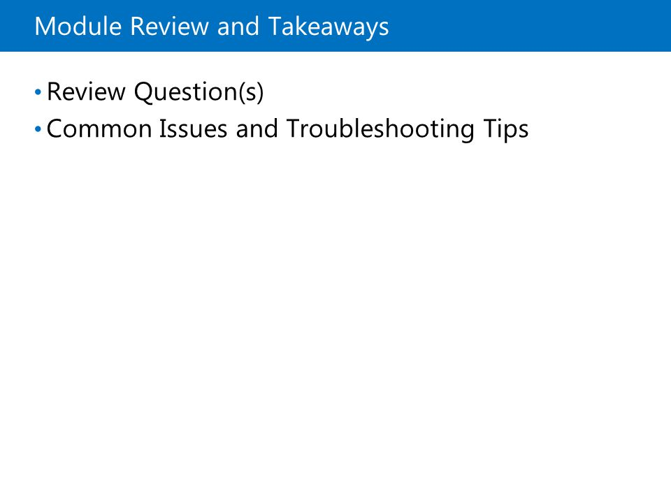 Module Review and Takeaways Review Question(s) Common Issues and Troubleshooting Tips