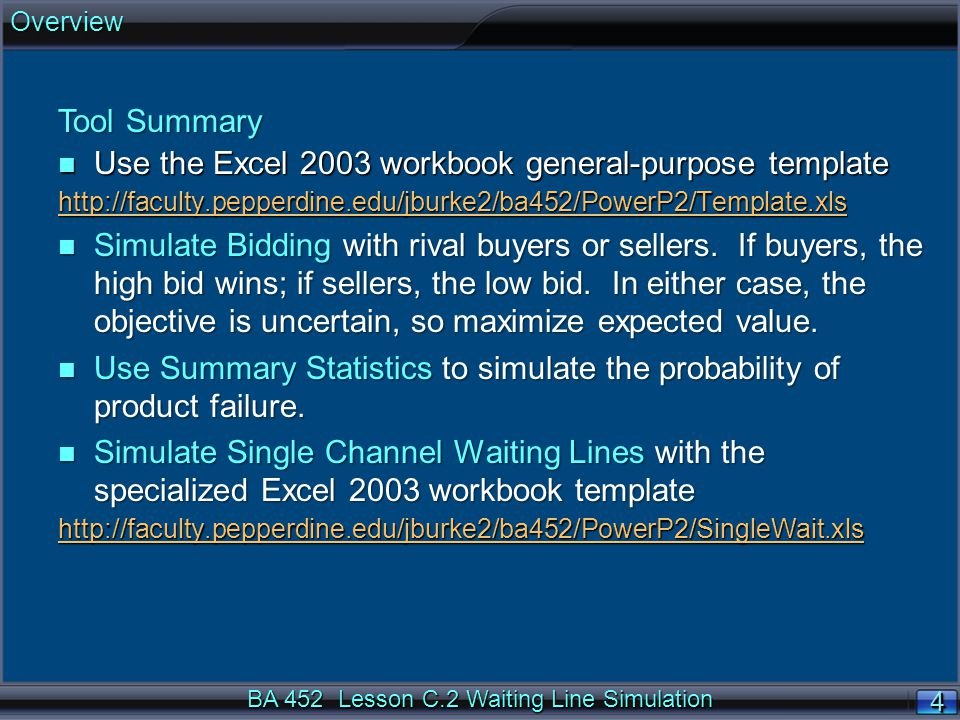 BA 452 Lesson C.2 Waiting Line Simulation 4 Tool Summary n Use the Excel 2003 workbook general-purpose template http://faculty.pepperdine.edu/jburke2/