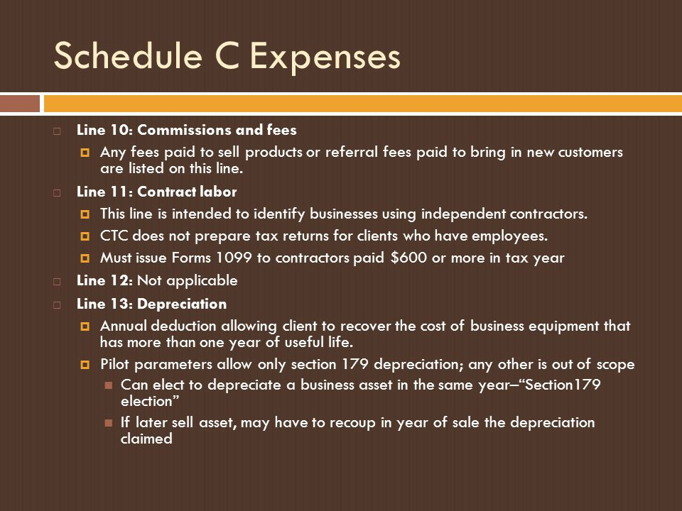 Schedule C Expenses  Line 10: Commissions and fees  Any fees paid to sell products or referral fees paid to bring in new customers are listed on this line.