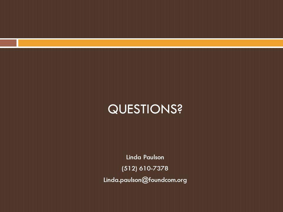 QUESTIONS? Linda Paulson (512) 610-7378 Linda.paulson@foundcom.org