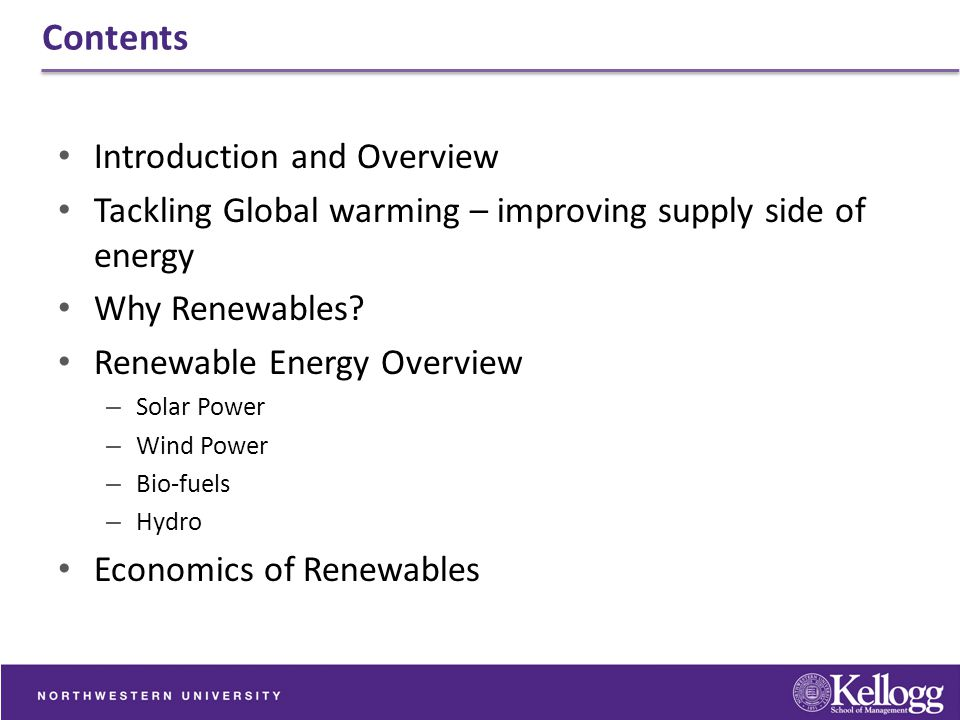 Contents Introduction and Overview Tackling Global warming – improving supply side of energy Why Renewables? Renewable Energy Overview – Solar Power –