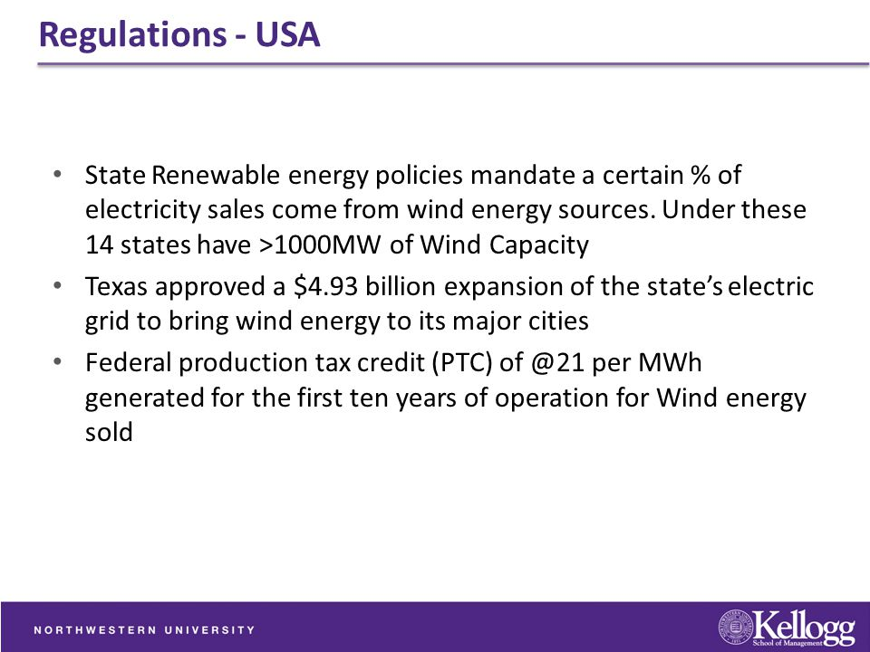 Regulations - USA State Renewable energy policies mandate a certain % of electricity sales come from wind energy sources. Under these 14 states have >