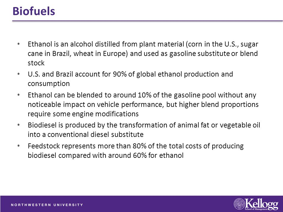 Biofuels Ethanol is an alcohol distilled from plant material (corn in the U.S., sugar cane in Brazil, wheat in Europe) and used as gasoline substitute