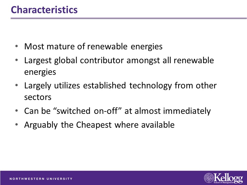 Characteristics Most mature of renewable energies Largest global contributor amongst all renewable energies Largely utilizes established technology fr