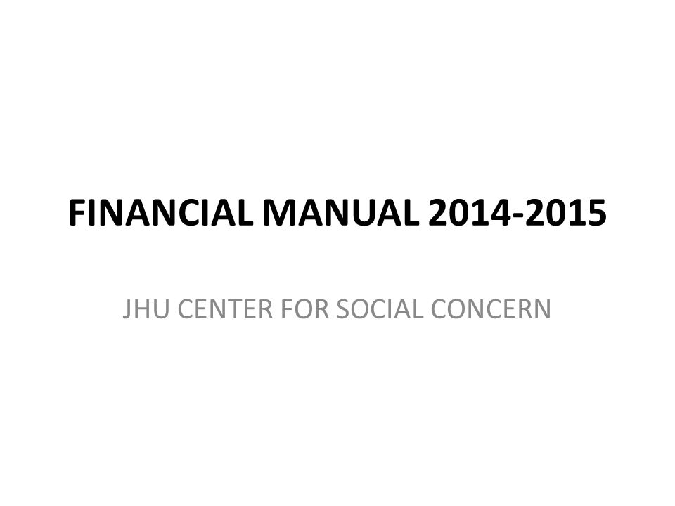 FINANCIAL MANUAL 2014-2015 JHU CENTER FOR SOCIAL CONCERN
