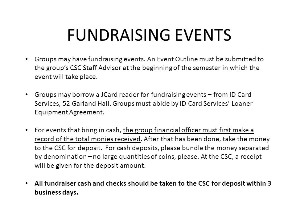 FUNDRAISING EVENTS Groups may have fundraising events. An Event Outline must be submitted to the group's CSC Staff Advisor at the beginning of the sem