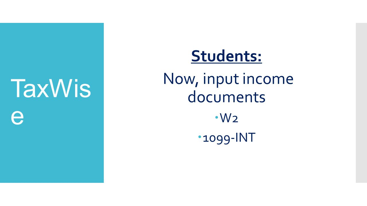 TaxWis e Students: Now, input income documents  W2  1099-INT