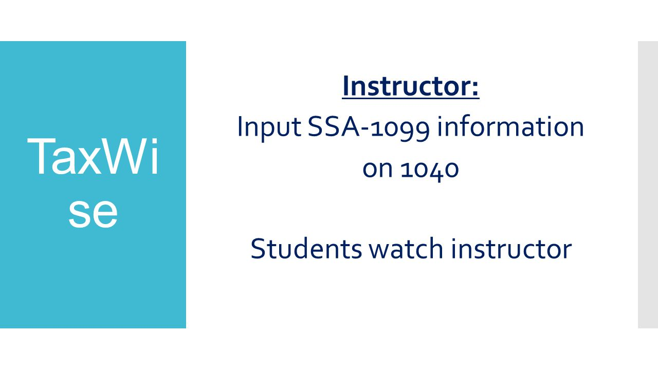 TaxWi se Instructor: Input SSA-1099 information on 1040 Students watch instructor