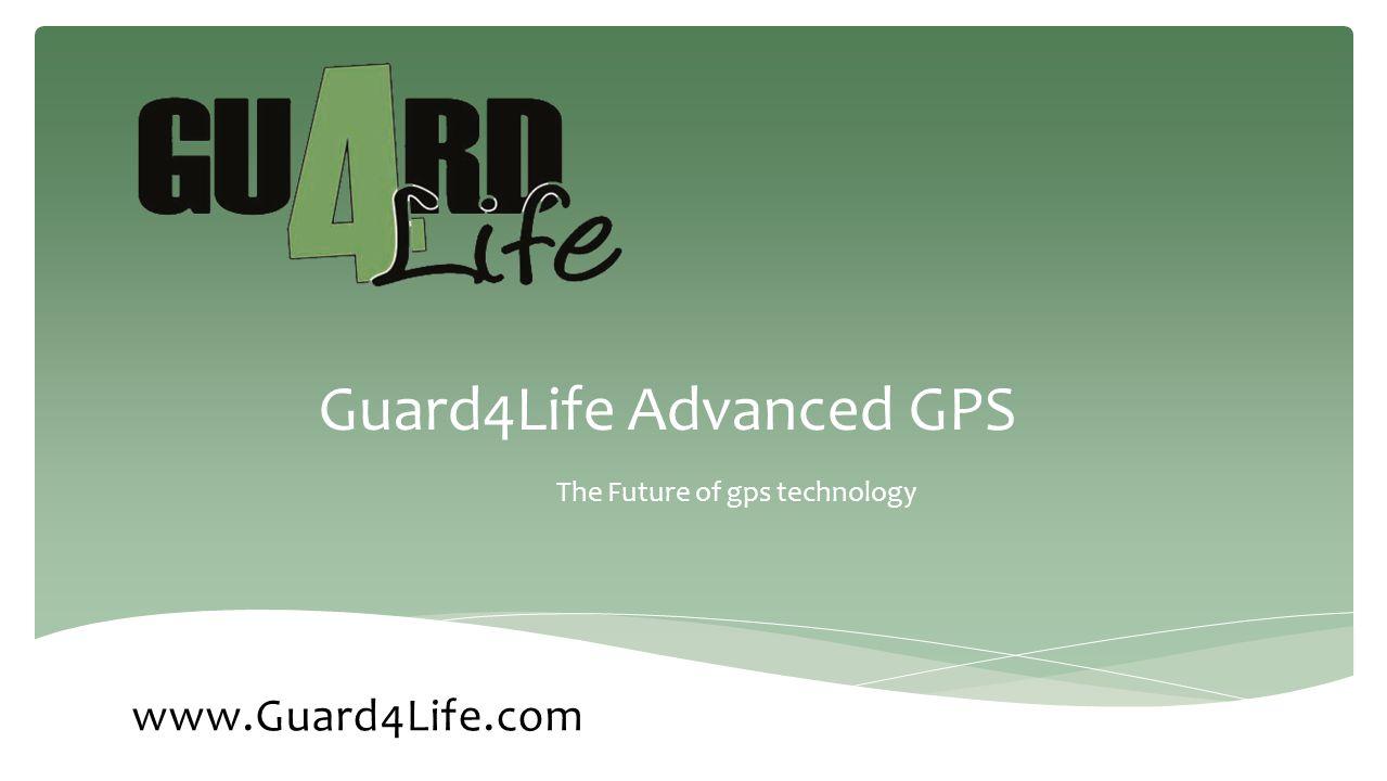 Guard4Life Advanced GPS The Future of gps technology www.Guard4Life.com