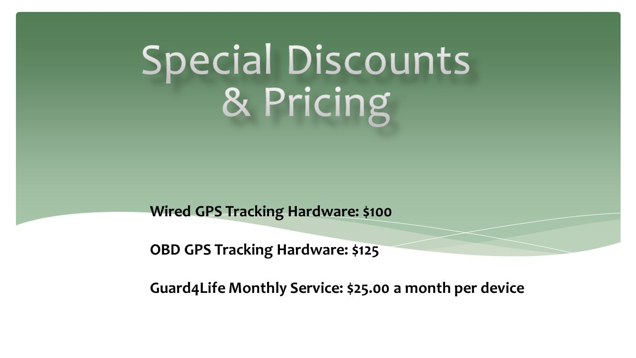 Wired GPS Tracking Hardware: $100 OBD GPS Tracking Hardware: $125 Guard4Life Monthly Service: $25.00 a month per device