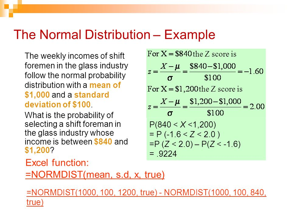 The Normal Distribution – Example The weekly incomes of shift foremen in the glass industry follow the normal probability distribution with a mean of