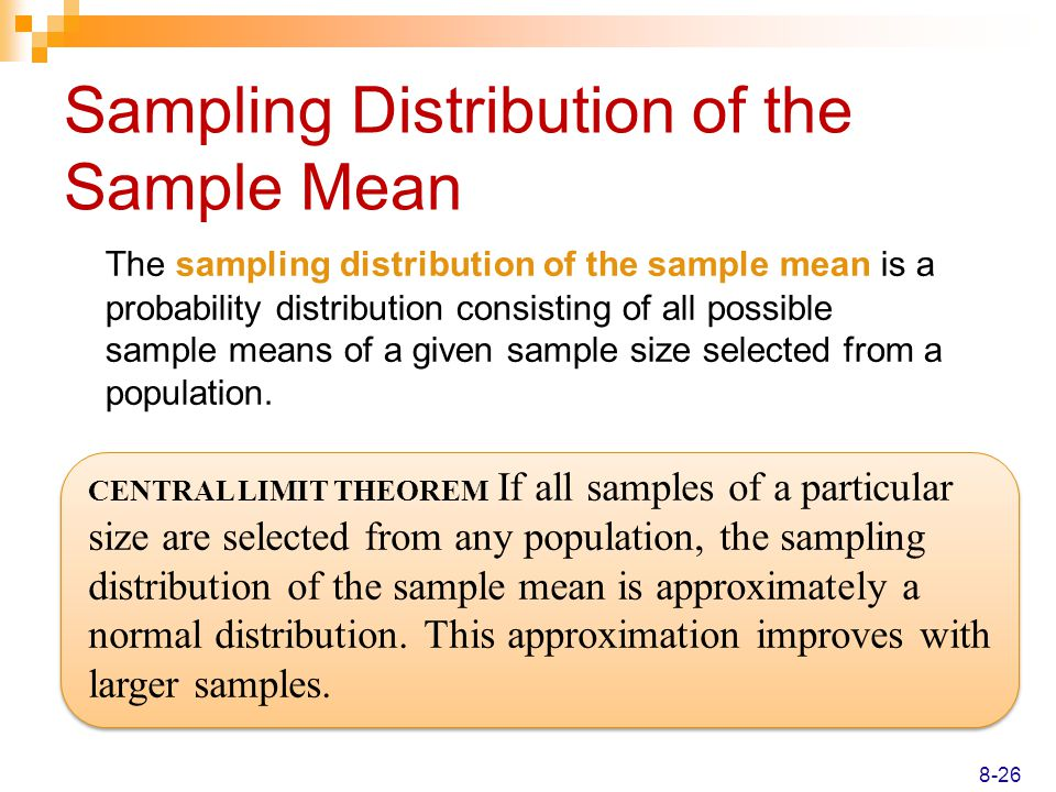Sampling Distribution of the Sample Mean The sampling distribution of the sample mean is a probability distribution consisting of all possible sample