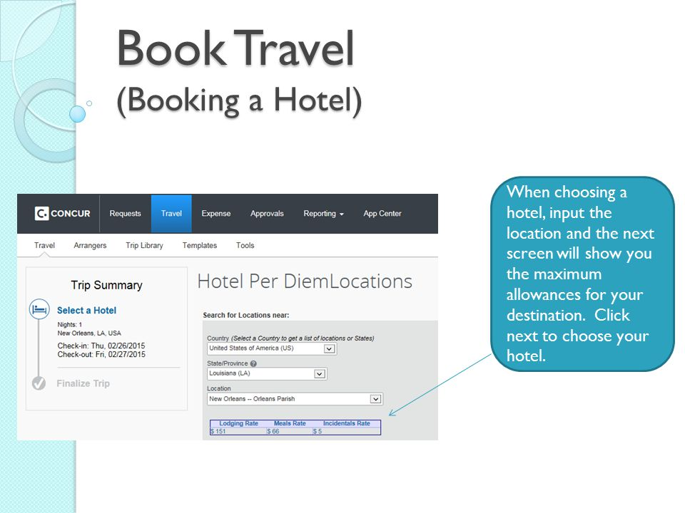 Book Travel (Booking a Hotel) When choosing a hotel, input the location and the next screen will show you the maximum allowances for your destination.