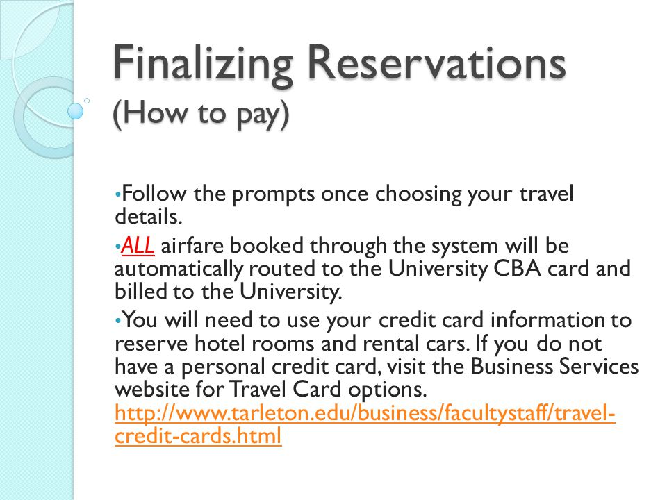 Finalizing Reservations (How to pay) Follow the prompts once choosing your travel details.