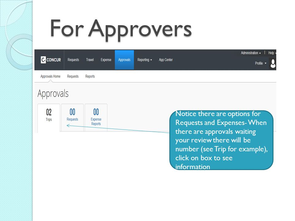 For Approvers Notice there are options for Requests and Expenses- When there are approvals waiting your review there will be number (see Trip for example), click on box to see information