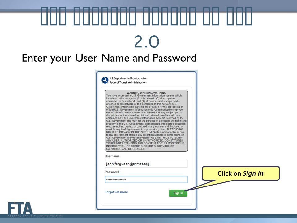 NTD Contact Logins to NTD 2.0 Enter your User Name and Password Click on Sign In