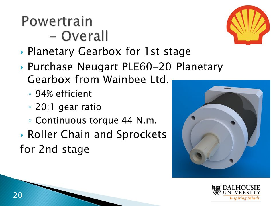  Planetary Gearbox for 1st stage  Purchase Neugart PLE60-20 Planetary Gearbox from Wainbee Ltd. ◦ 94% efficient ◦ 20:1 gear ratio ◦ Continuous torqu