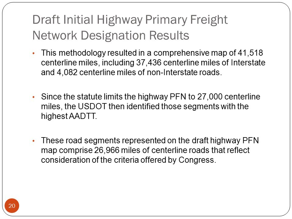 Draft Initial Highway Primary Freight Network Designation Results This methodology resulted in a comprehensive map of 41,518 centerline miles, including 37,436 centerline miles of Interstate and 4,082 centerline miles of non-Interstate roads.
