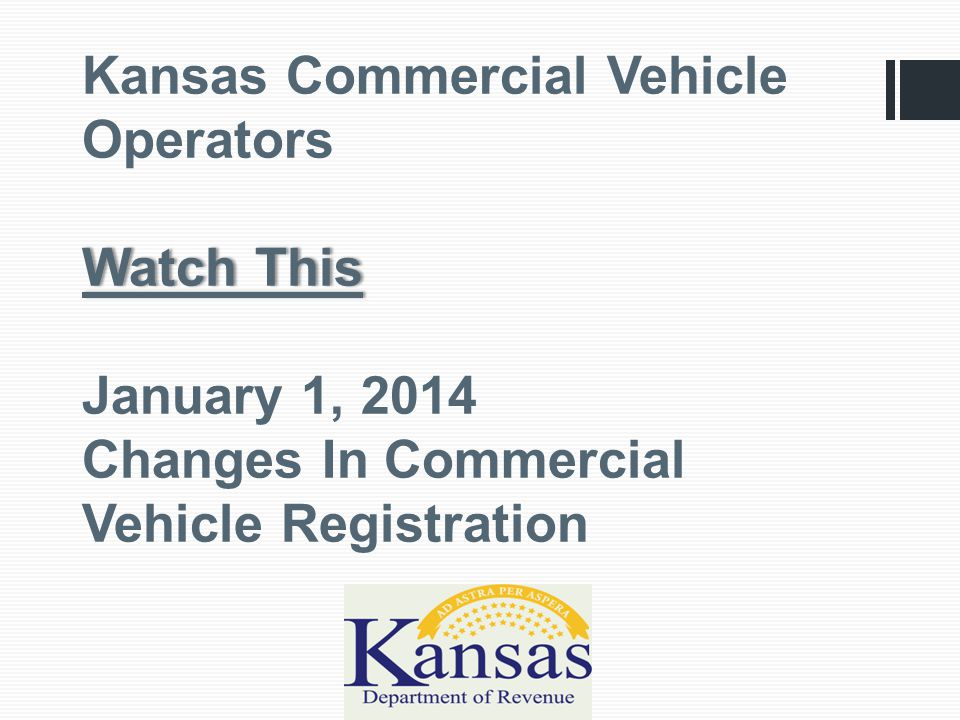 Watch This Kansas Commercial Vehicle Operators Watch This January 1, 2014 Changes In Commercial Vehicle Registration