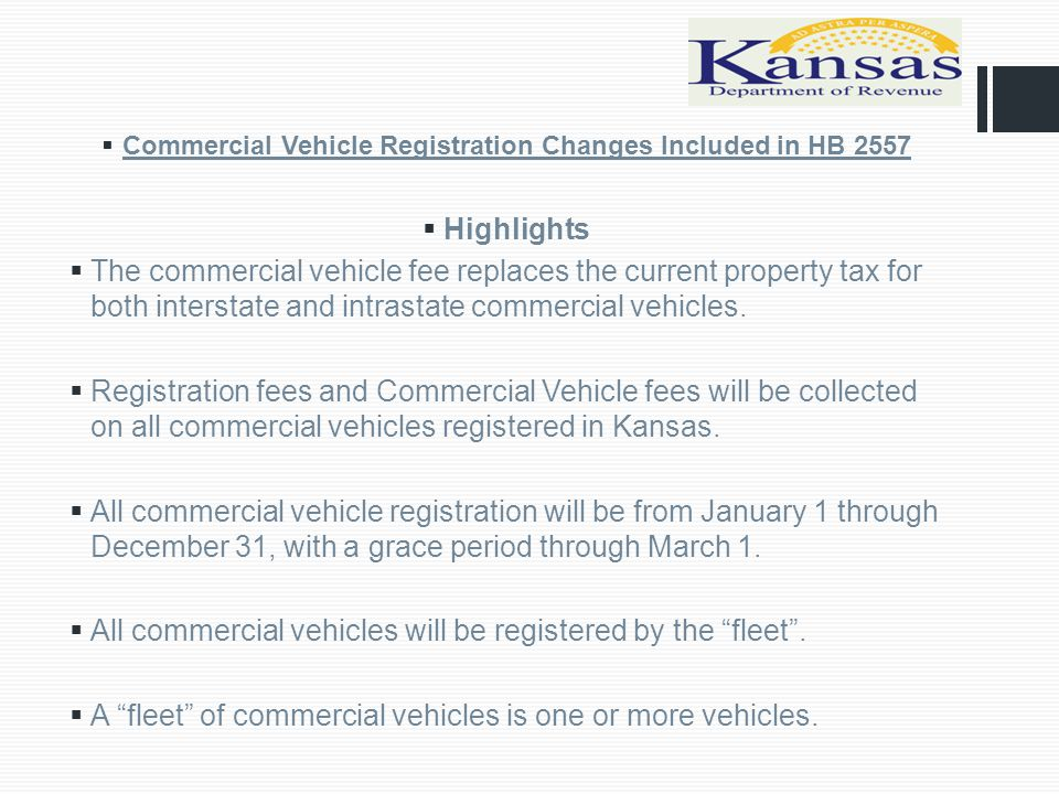  Commercial Vehicle Registration Changes Included in HB 2557  Highlights  The commercial vehicle fee replaces the current property tax for both interstate and intrastate commercial vehicles.