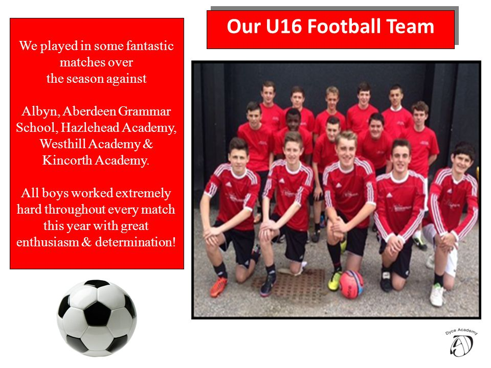 Our U16 Football Team We played in some fantastic matches over the season against Albyn, Aberdeen Grammar School, Hazlehead Academy, Westhill Academy & Kincorth Academy.