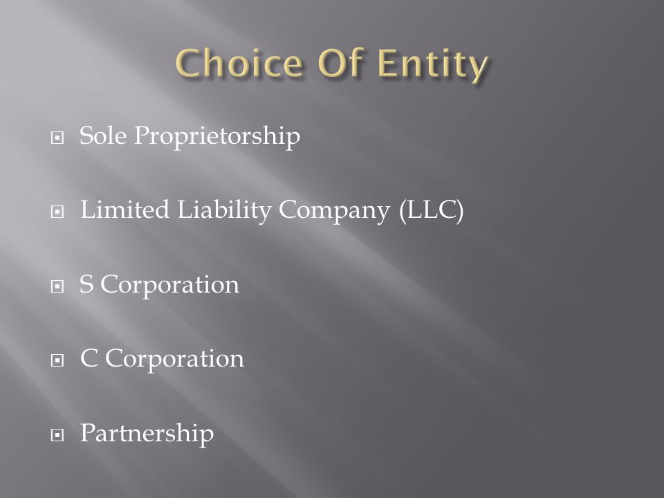  Sole Proprietorship  Limited Liability Company (LLC)  S Corporation  C Corporation  Partnership