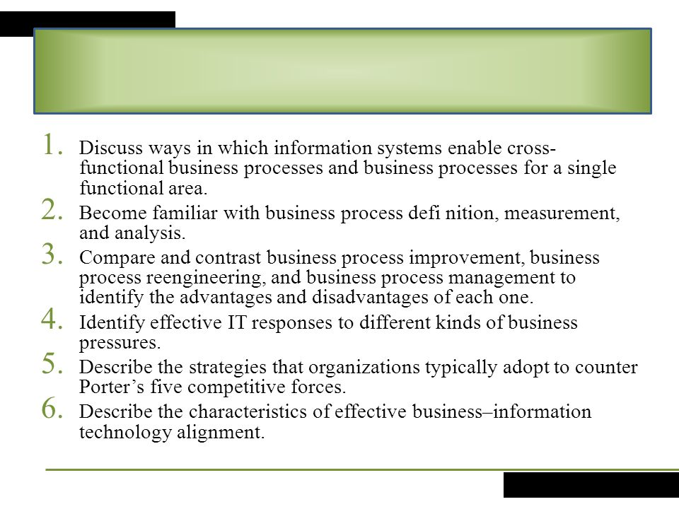 1. Discuss ways in which information systems enable cross- functional business processes and business processes for a single functional area. 2. Becom