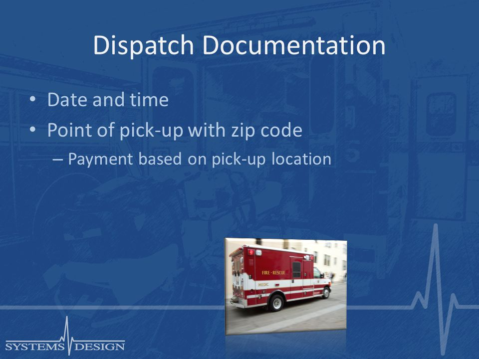 Dispatch Documentation Date and time Point of pick-up with zip code – Payment based on pick-up location