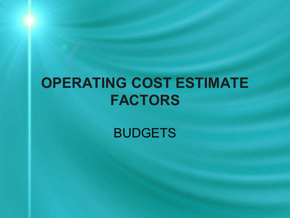 OPERATING COST ESTIMATE FACTORS BUDGETS