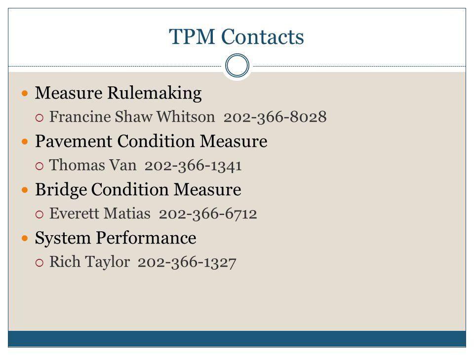 TPM Contacts Measure Rulemaking  Francine Shaw Whitson 202-366-8028 Pavement Condition Measure  Thomas Van 202-366-1341 Bridge Condition Measure  E